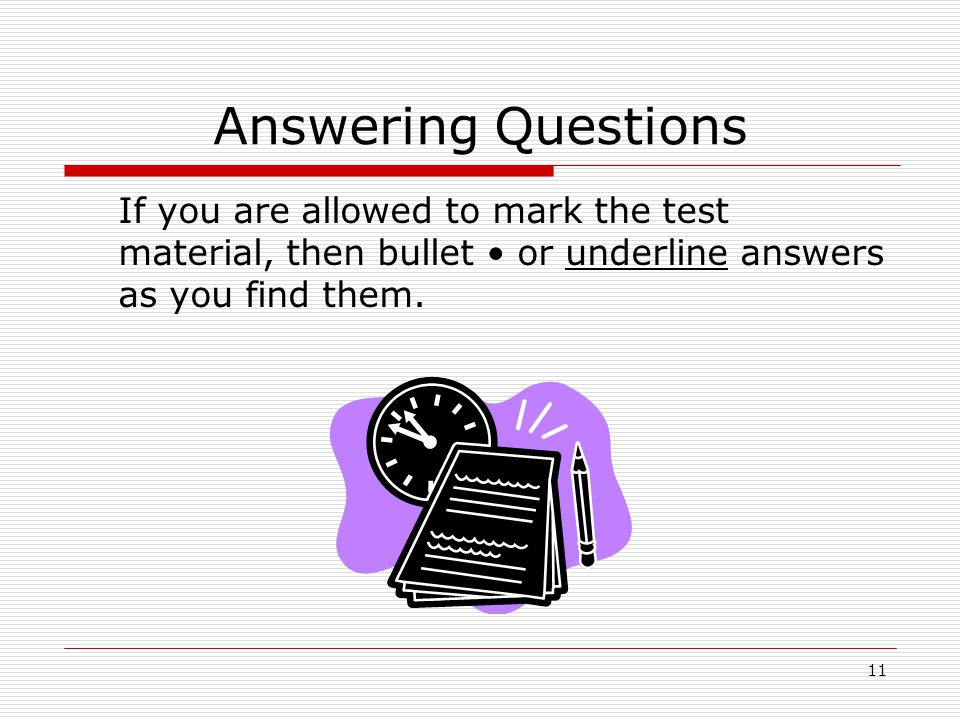 Answering Questions If you are allowed to mark the test material, then bullet • or underline answers as you find them.