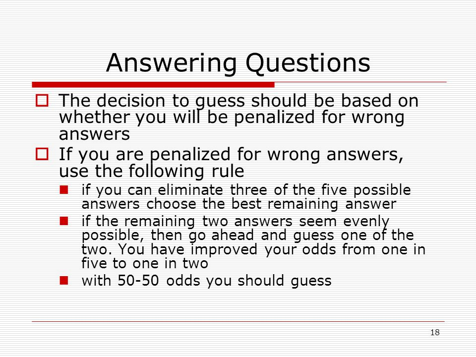 Answering Questions The decision to guess should be based on whether you will be penalized for wrong answers.