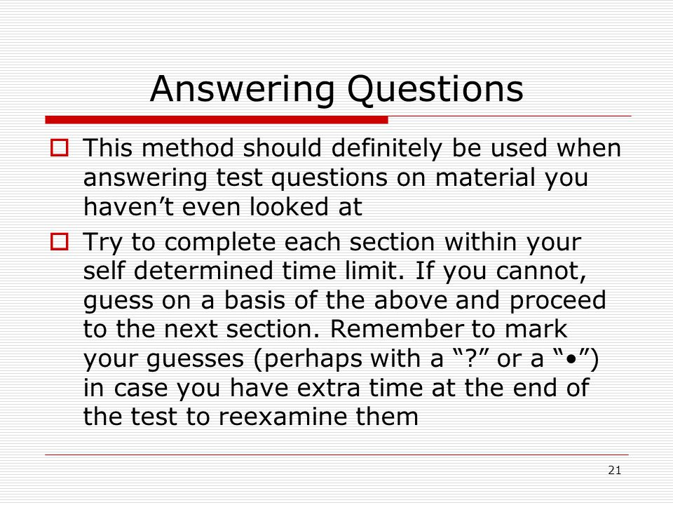 Answering Questions This method should definitely be used when answering test questions on material you haven't even looked at.