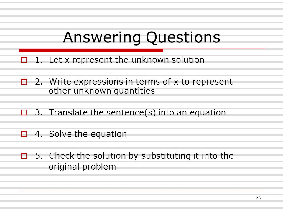 Answering Questions 1. Let x represent the unknown solution