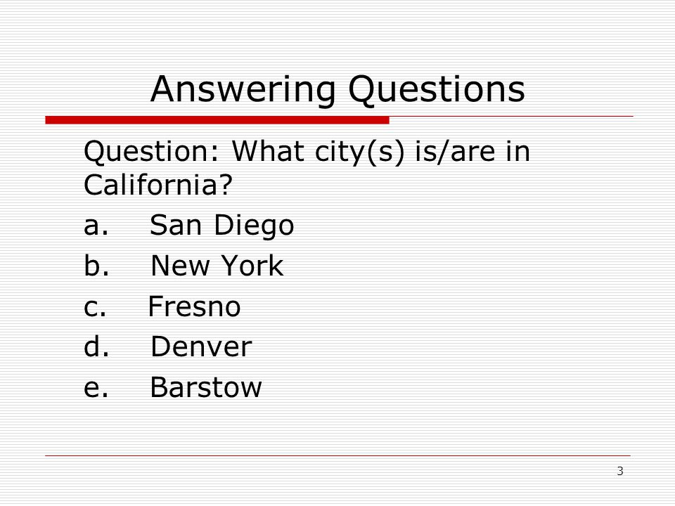 Answering Questions Question: What city(s) is/are in California