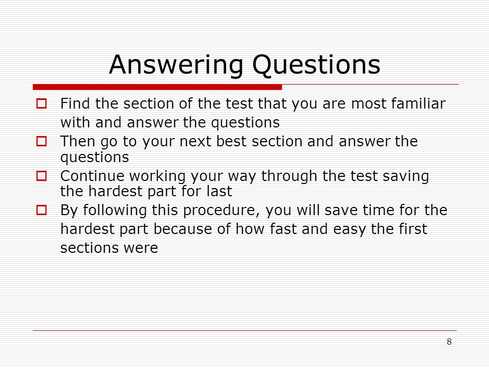 Answering Questions Find the section of the test that you are most familiar. with and answer the questions.