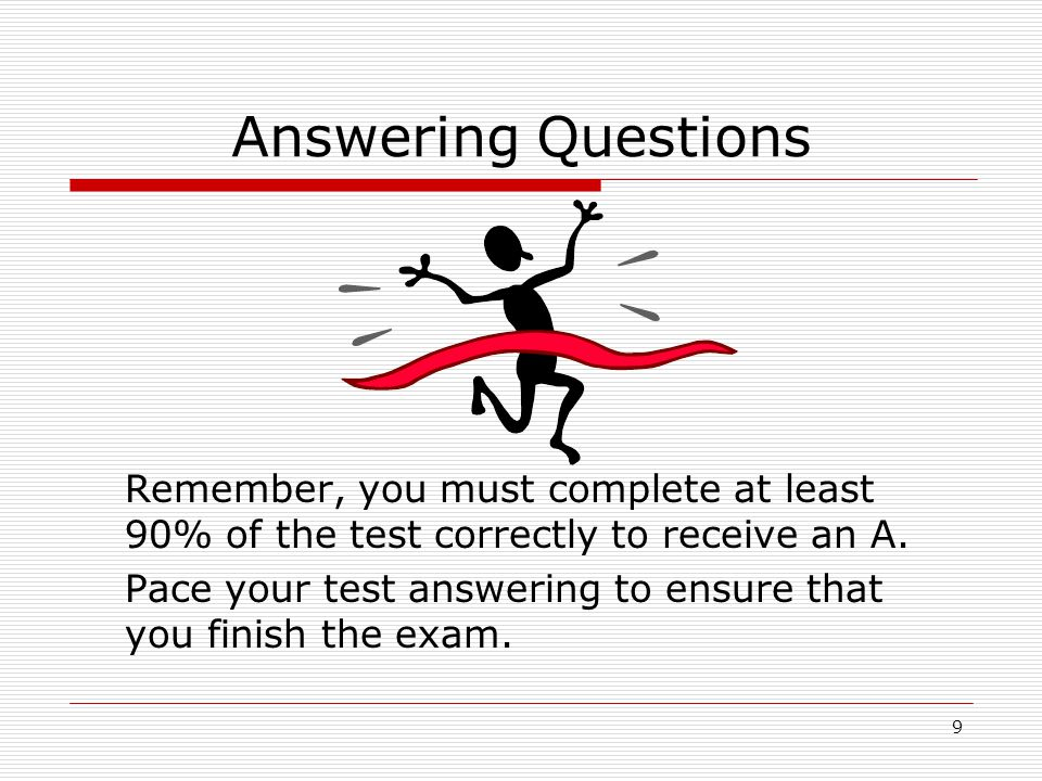 Answering Questions Remember, you must complete at least 90% of the test correctly to receive an A.