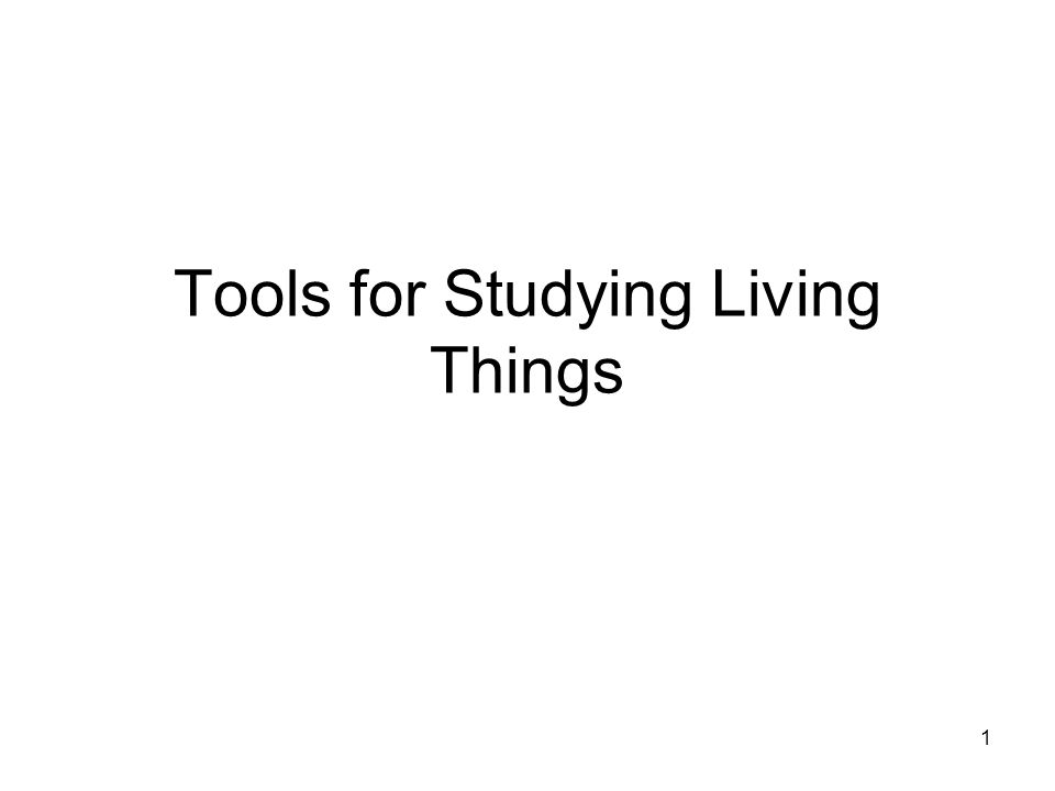 Tools for Studying Living Things