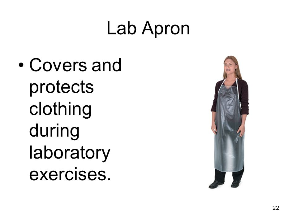 Lab Apron Covers and protects clothing during laboratory exercises.