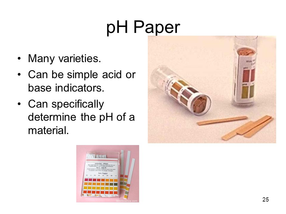 pH Paper Many varieties. Can be simple acid or base indicators.