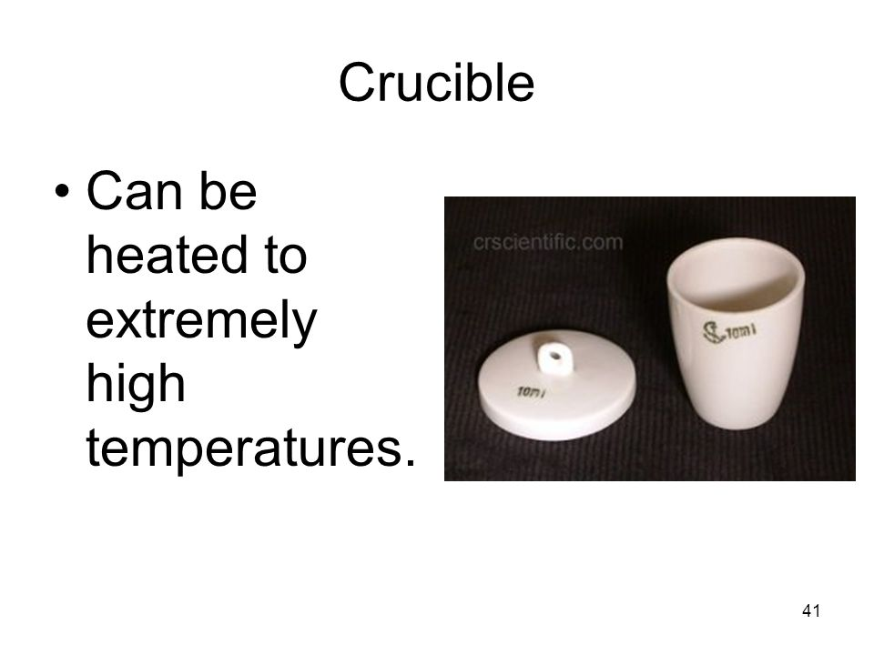 Crucible Can be heated to extremely high temperatures.