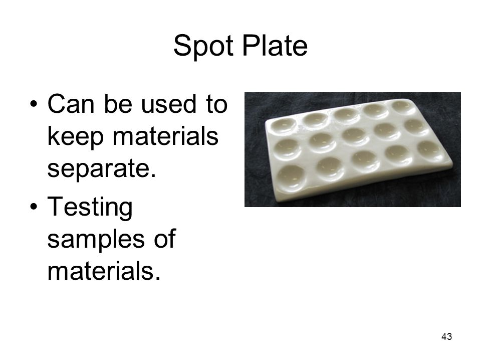 Spot Plate Can be used to keep materials separate.