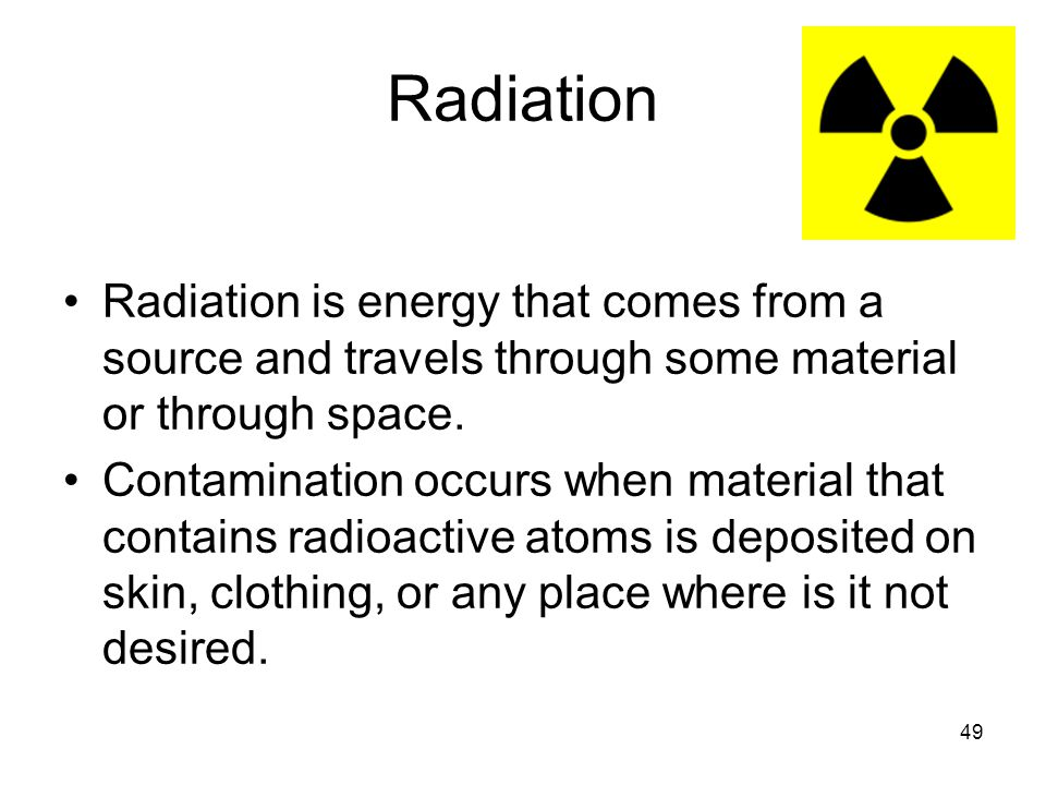 Radiation Radiation is energy that comes from a source and travels through some material or through space.