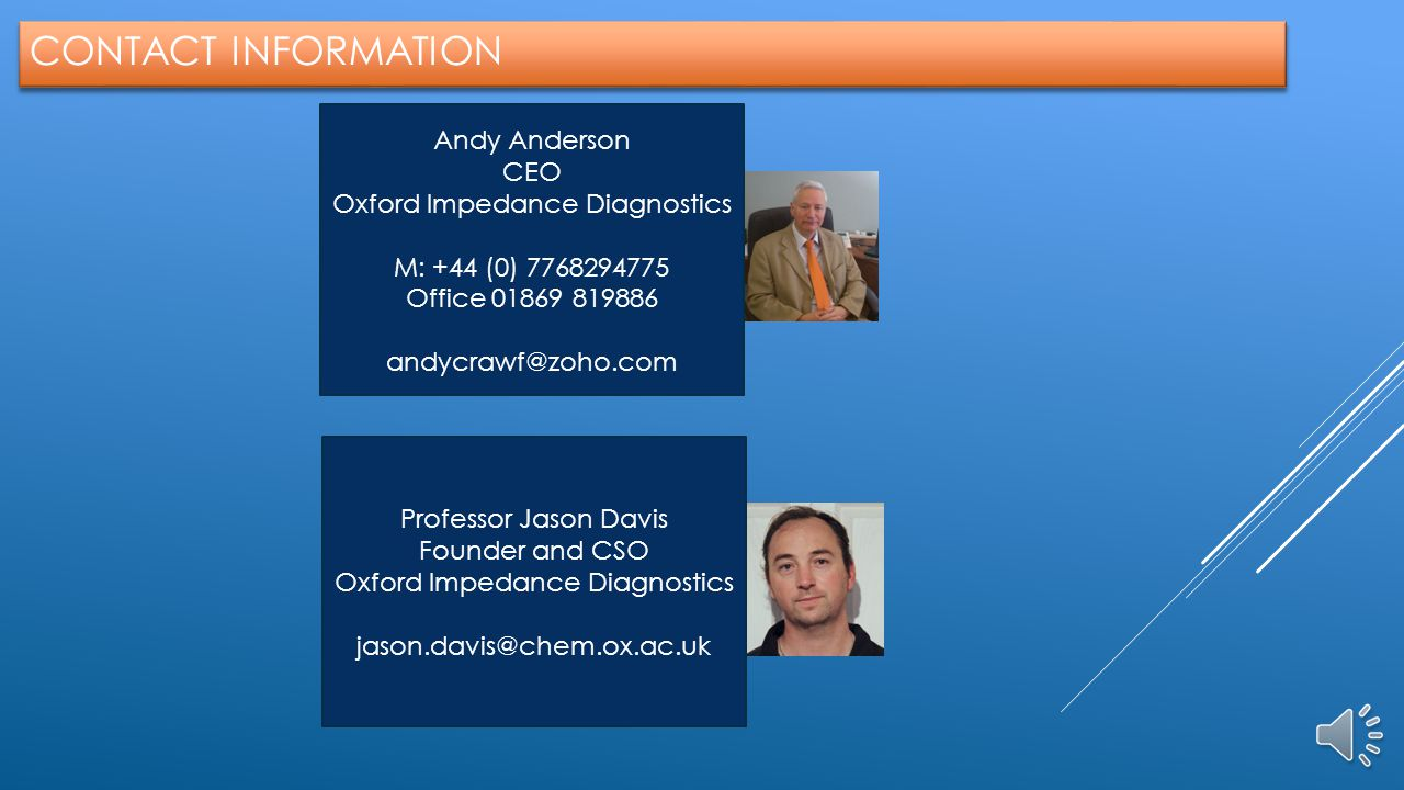 CONTACT INFORMATION Andy Anderson. CEO. Oxford Impedance Diagnostics. M: +44 (0) 7768294775. Office 01869 819886.