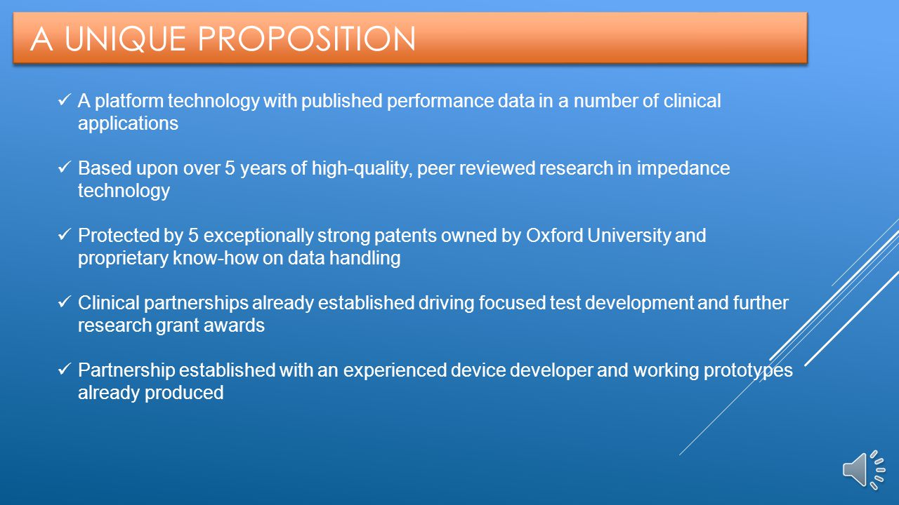 A UNIQUE PROPOSITION A platform technology with published performance data in a number of clinical applications.