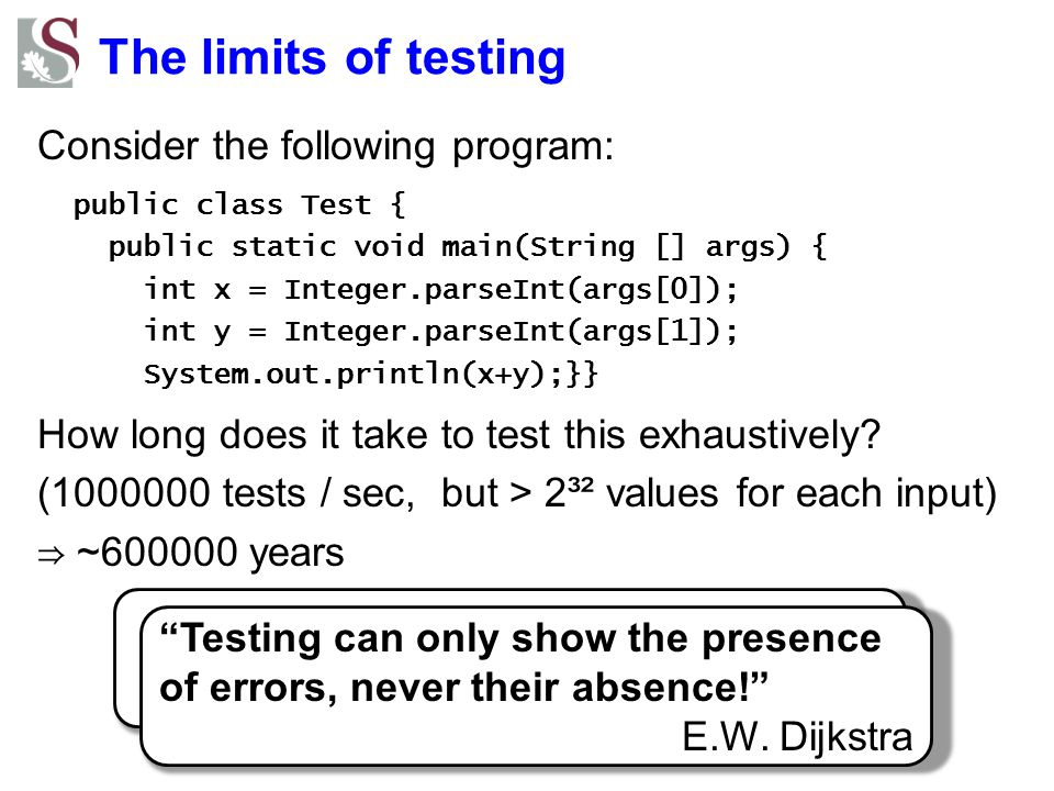 Testing can only exercise a small fraction of the possible behaviors!