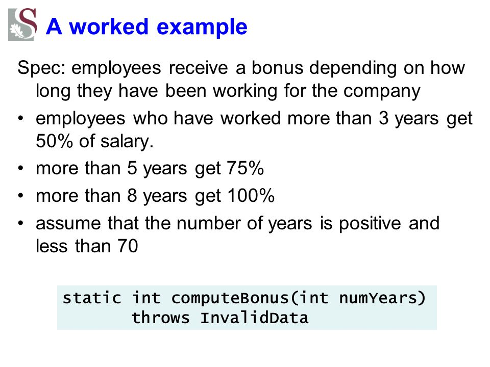 A worked example Spec: employees receive a bonus depending on how long they have been working for the company.