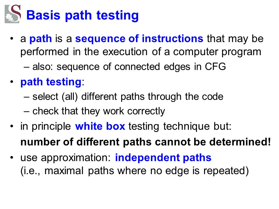 Basis path testing a path is a sequence of instructions that may be performed in the execution of a computer program.