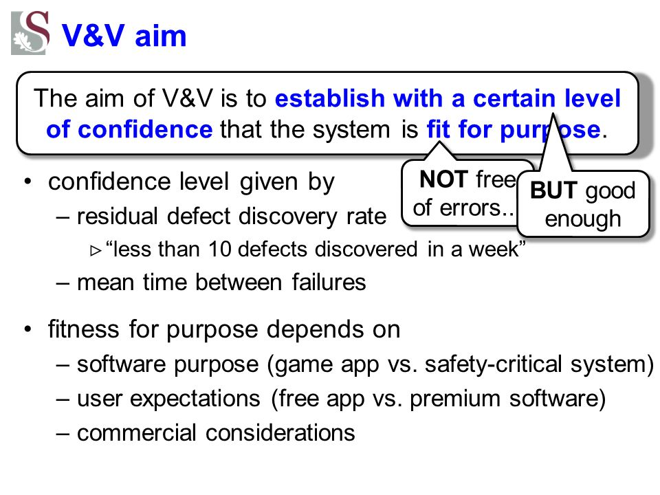 V&V aim The aim of V&V is to establish with a certain level of confidence that the system is fit for purpose.