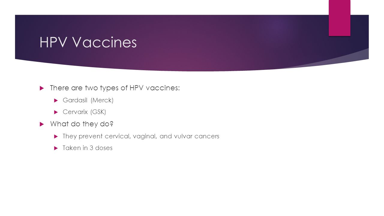 HPV Vaccines There are two types of HPV vaccines: What do they do