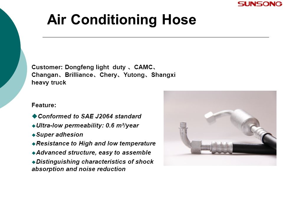 Air Conditioning Hose Customer: Dongfeng light duty 、CAMC、Changan、Brilliance、Chery、Yutong、Shangxi heavy truck.