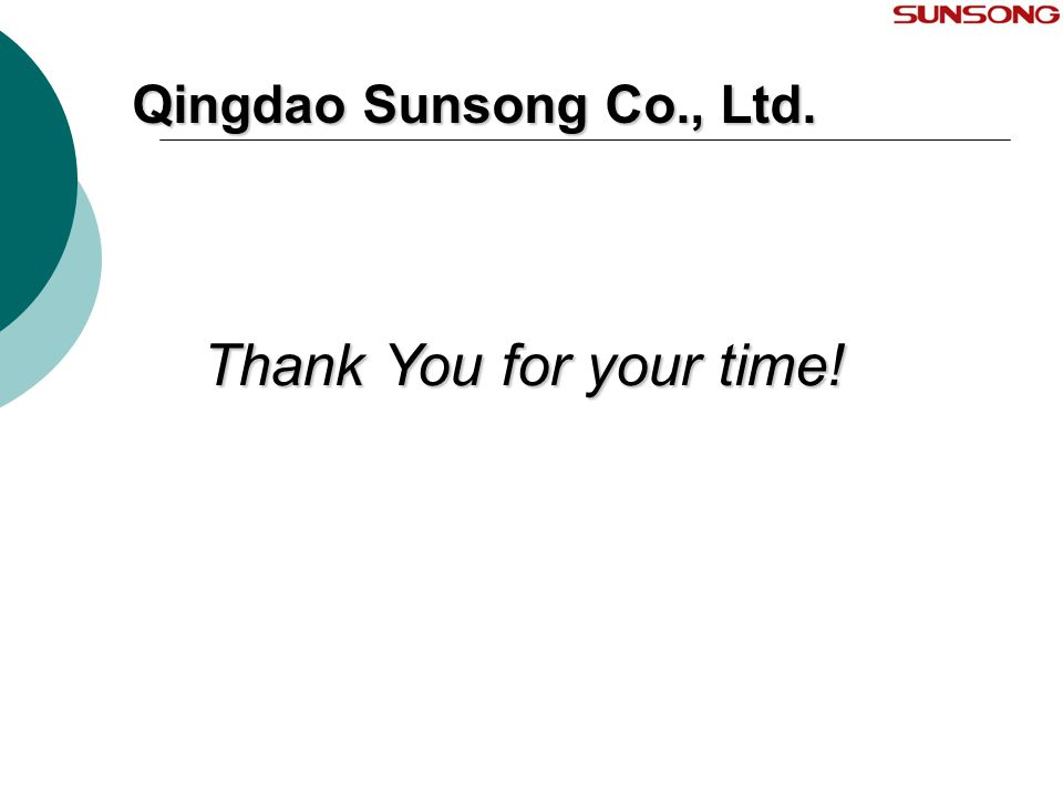 Qingdao Sunsong Co., Ltd. Thank You for your time!