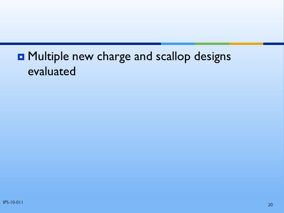 Multiple new charge and scallop designs evaluated