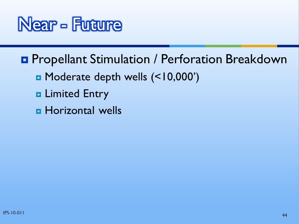 Near - Future Propellant Stimulation / Perforation Breakdown
