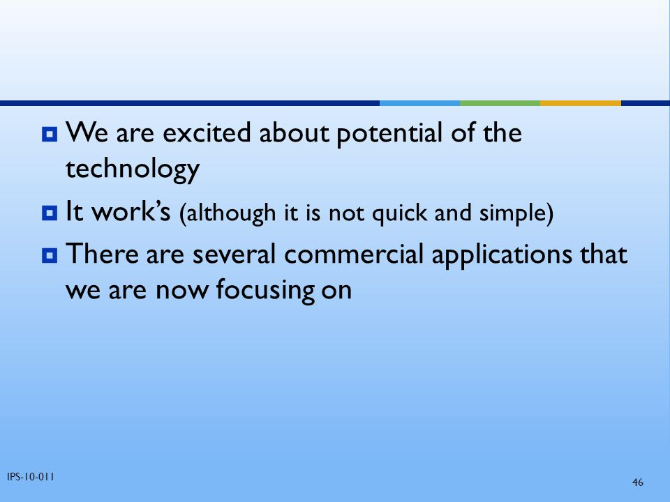 We are excited about potential of the technology