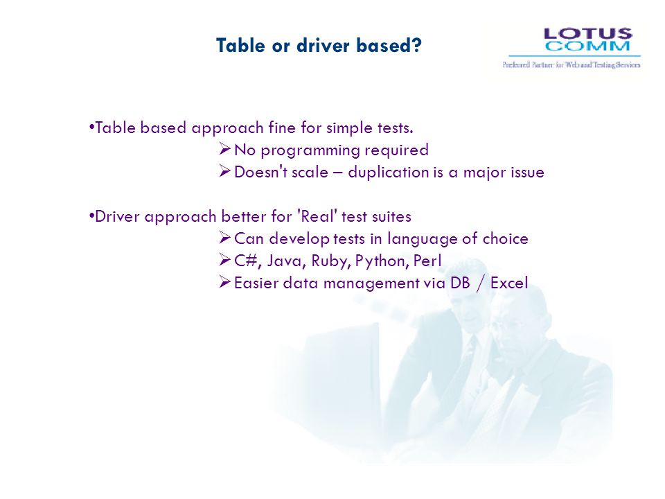 Table or driver based Table based approach fine for simple tests.