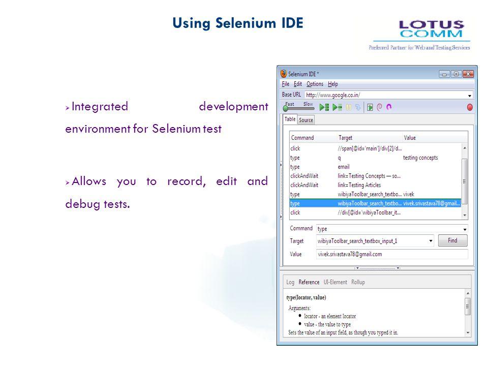 Using Selenium IDE Integrated development environment for Selenium test.