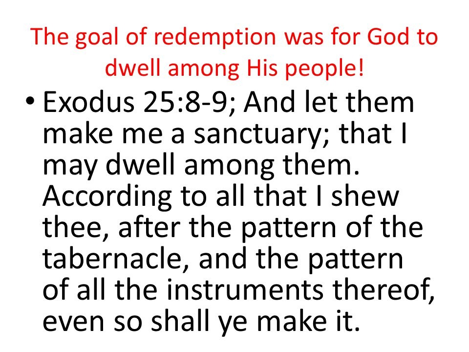 The goal of redemption was for God to dwell among His people!