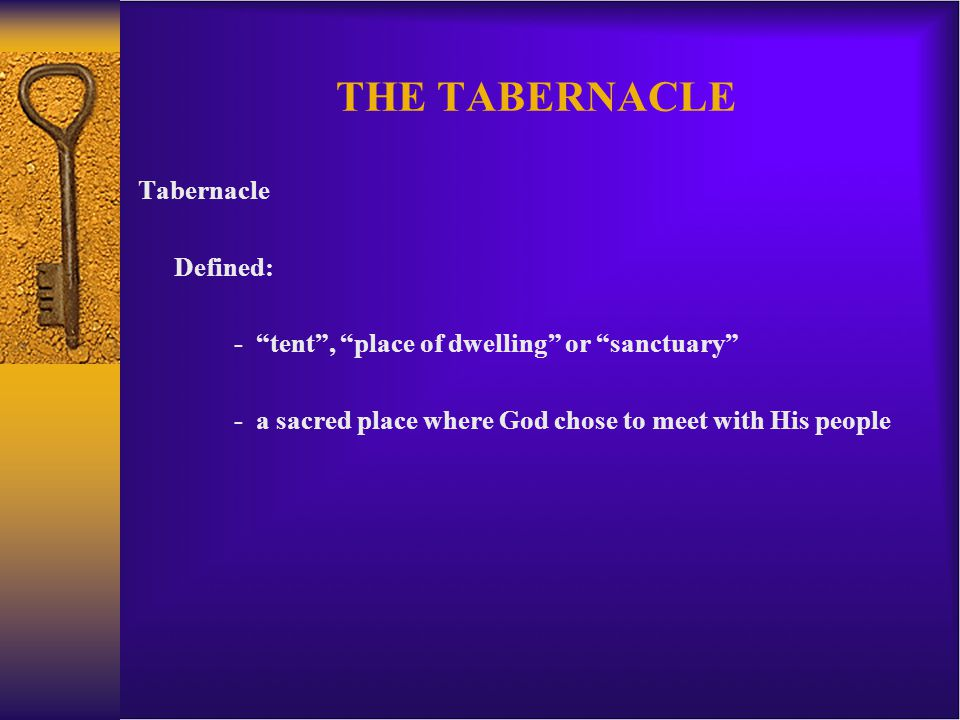 THE TABERNACLE Tabernacle Defined: