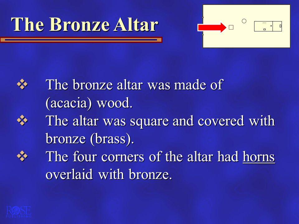 The Bronze Altar The bronze altar was made of (acacia) wood.