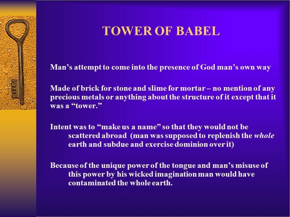 TOWER OF BABEL Man's attempt to come into the presence of God man's own way.