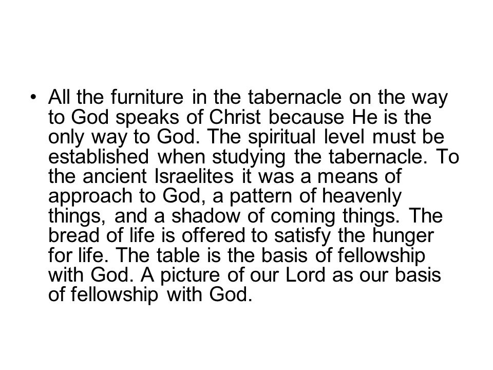 All the furniture in the tabernacle on the way to God speaks of Christ because He is the only way to God.