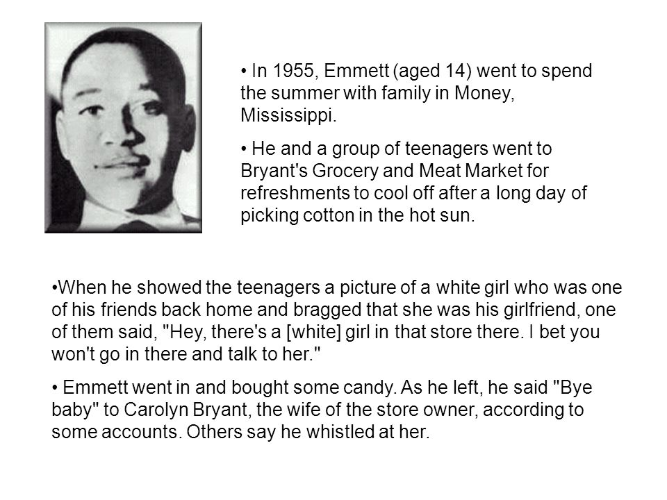 In 1955, Emmett (aged 14) went to spend the summer with family in Money, Mississippi.