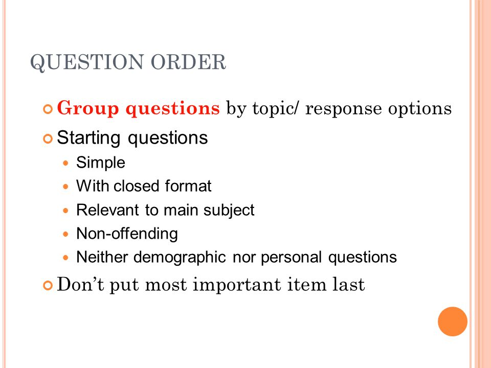 QUESTION ORDER Group questions by topic/ response options