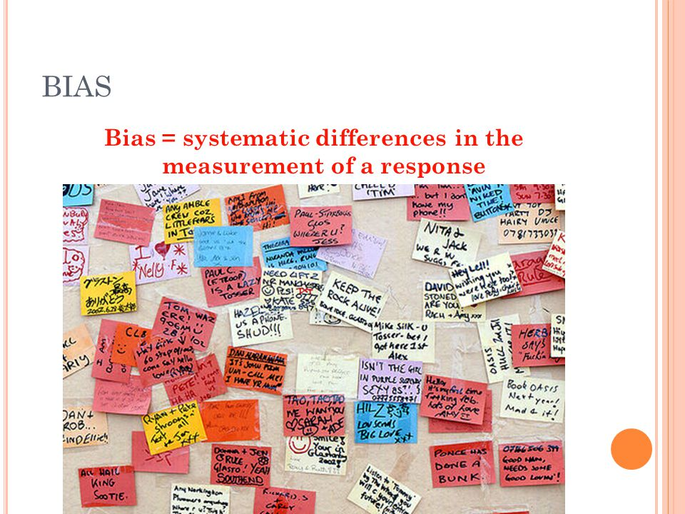 Bias = systematic differences in the measurement of a response