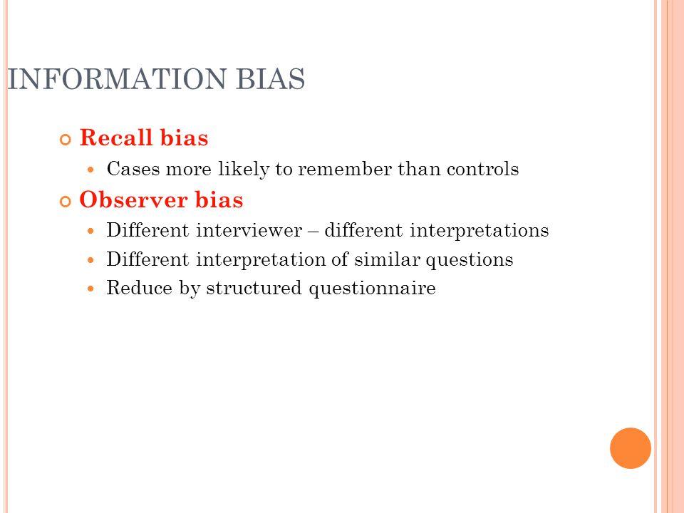 INFORMATION BIAS Recall bias Observer bias