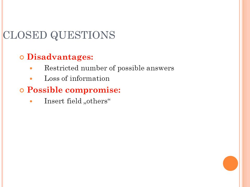 CLOSED QUESTIONS Disadvantages: Possible compromise: