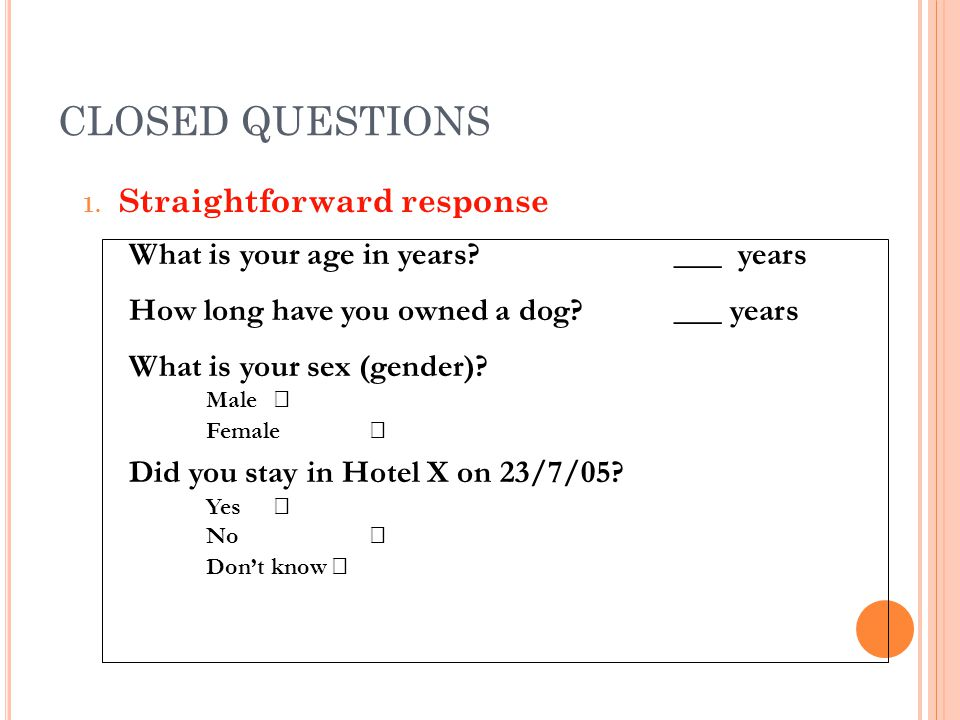 CLOSED QUESTIONS Straightforward response