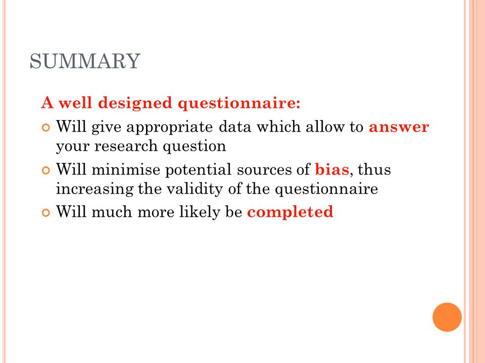 SUMMARY A well designed questionnaire: