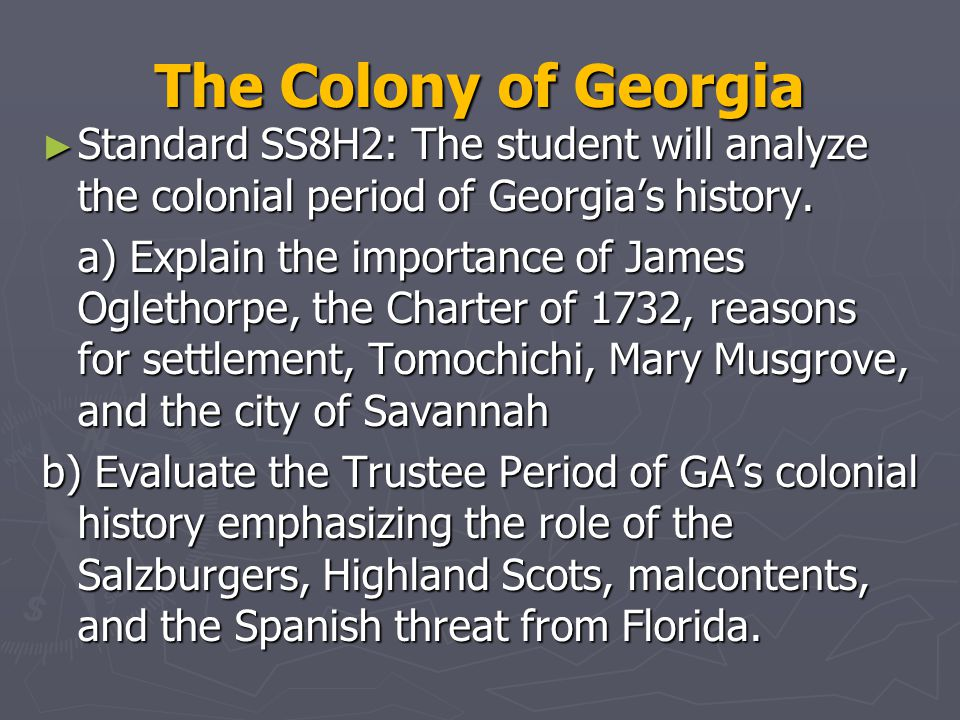 The Colony of Georgia Standard SS8H2: The student will analyze the colonial period of Georgia's history.