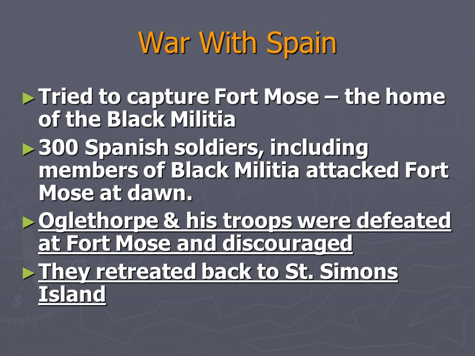 War With Spain Tried to capture Fort Mose – the home of the Black Militia.