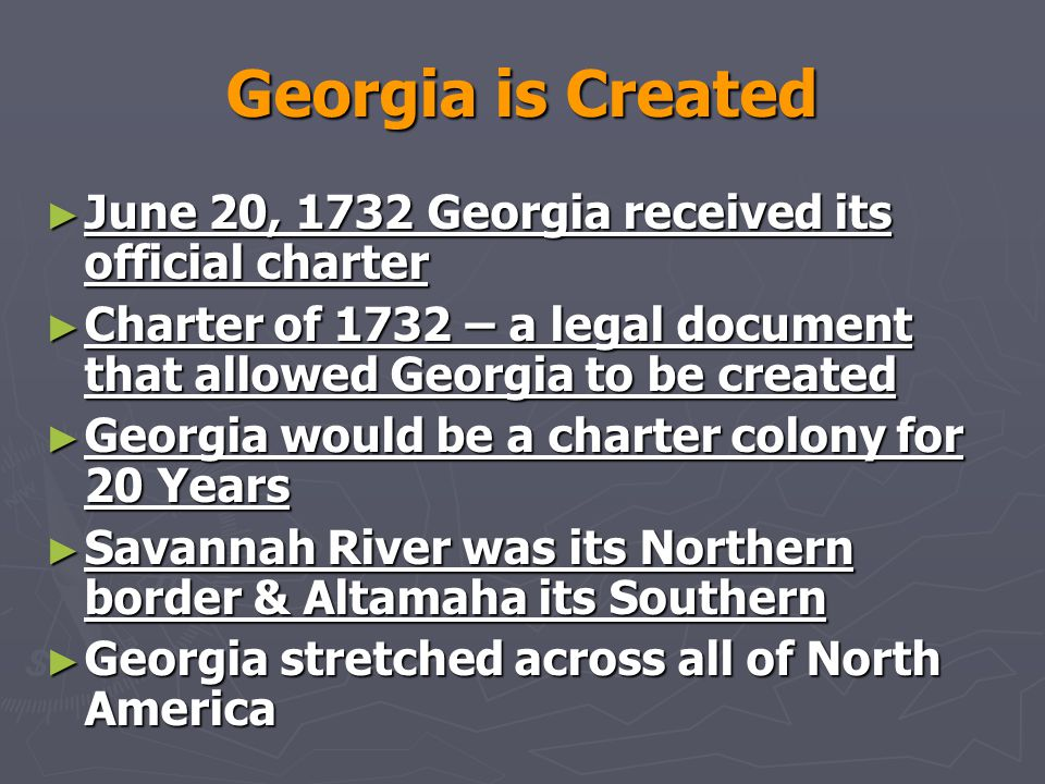Georgia is Created June 20, 1732 Georgia received its official charter