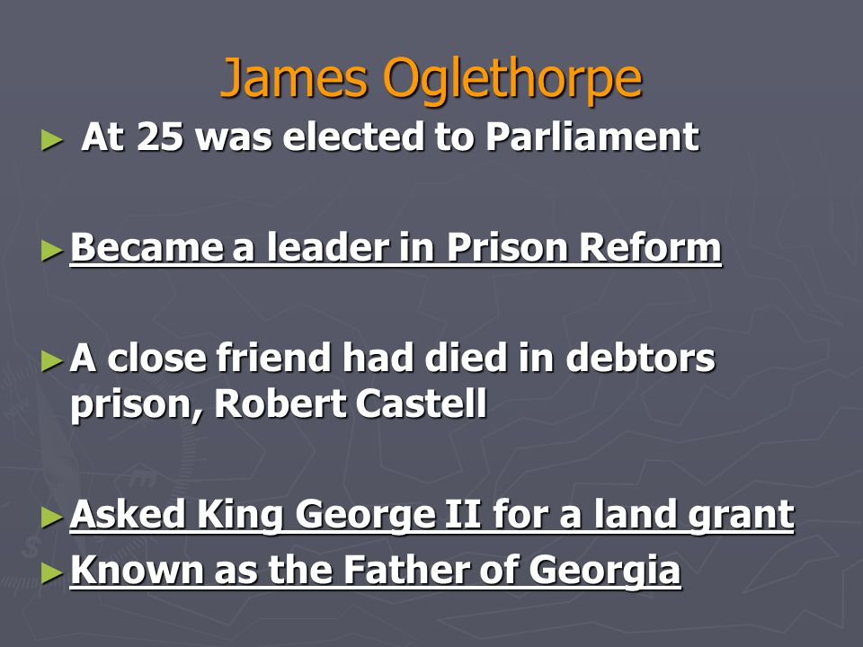 James Oglethorpe At 25 was elected to Parliament