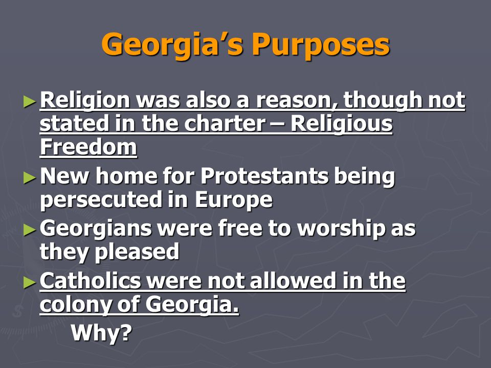 Georgia's Purposes Religion was also a reason, though not stated in the charter – Religious Freedom.