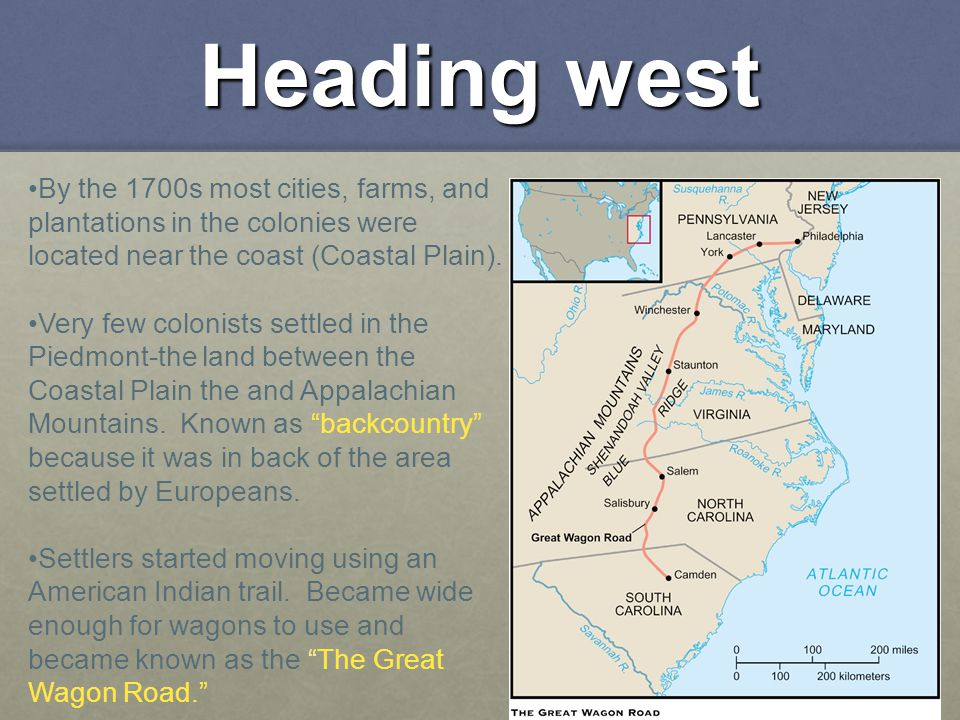 Heading west By the 1700s most cities, farms, and plantations in the colonies were located near the coast (Coastal Plain).