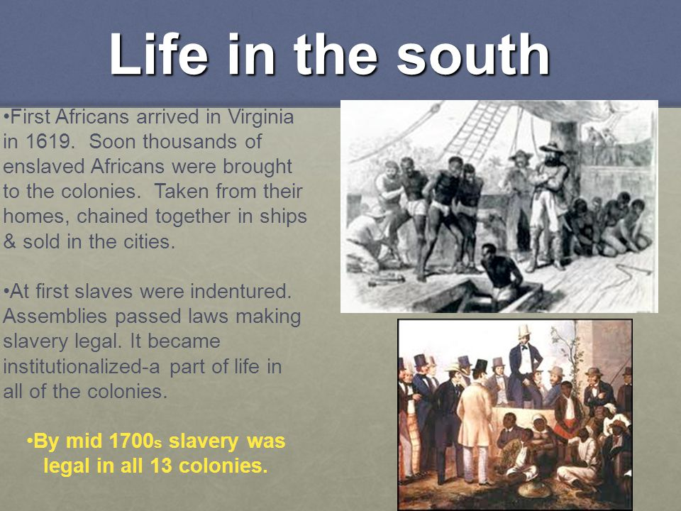 By mid 1700s slavery was legal in all 13 colonies.