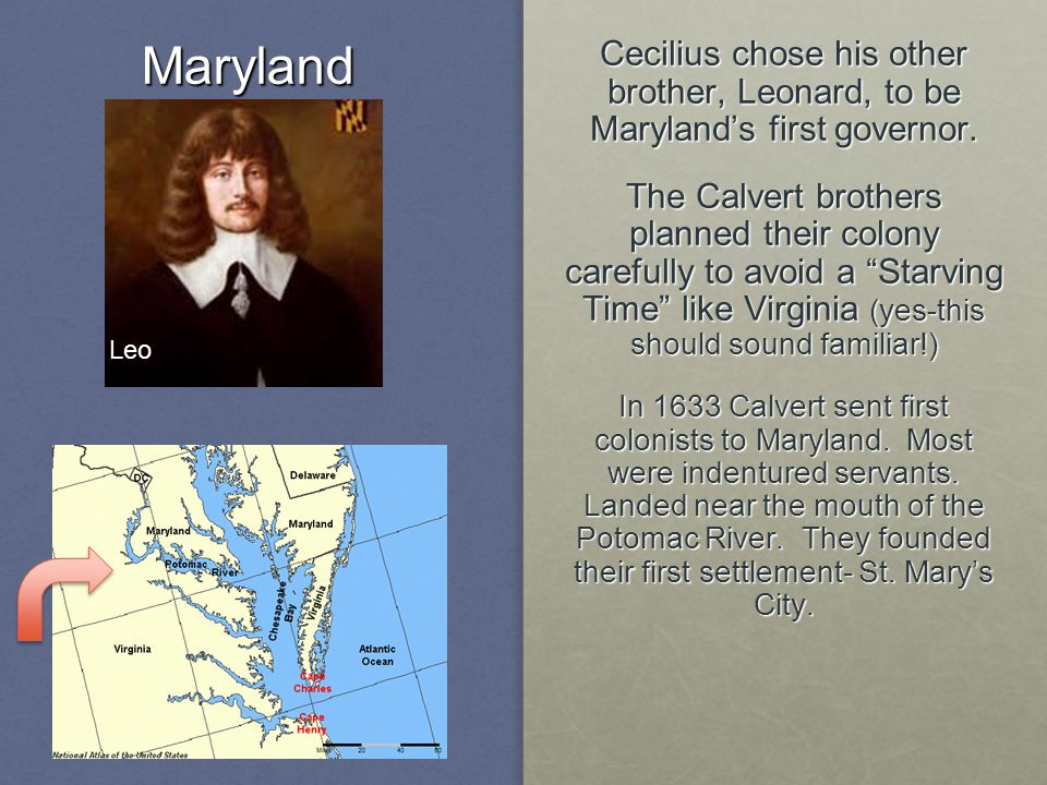 Maryland Cecilius chose his other brother, Leonard, to be Maryland's first governor.