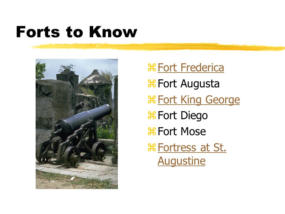 Forts to Know Fort Frederica Fort Augusta Fort King George Fort Diego
