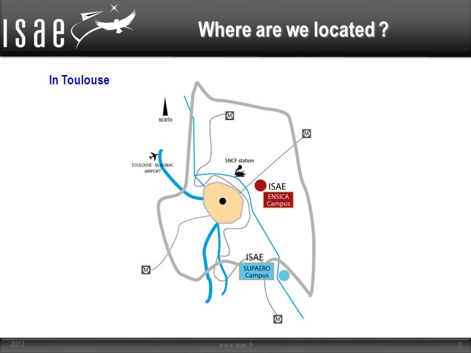 Where are we located In Toulouse 2012 www.isae.fr