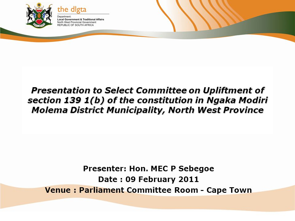 Presentation to Select Committee on Upliftment of section 139 1(b) of the constitution in Ngaka Modiri Molema District Municipality, North West Province